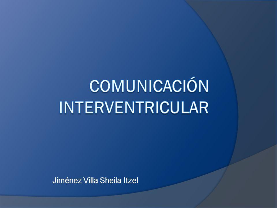 Comunicación interventricular Defecto a nivel del septum IV que comunica el VI con el VD.