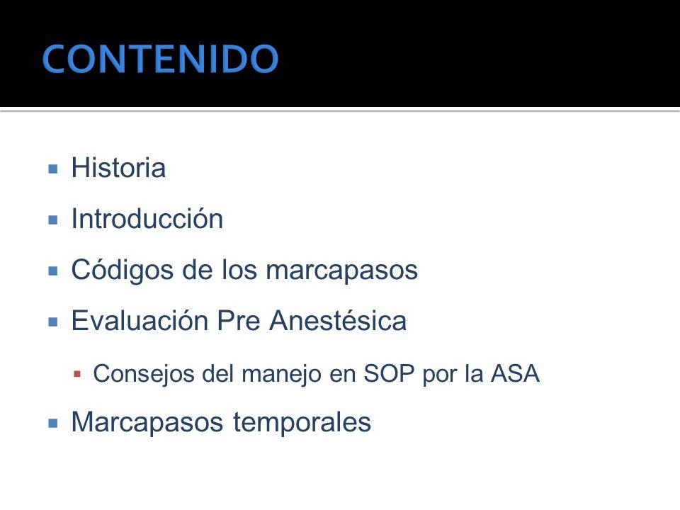 Historia Introducción Códigos de los marcapasos Evaluación Pre Anestésica Consejos del manejo en SOP por la ASA Marcapasos temporales