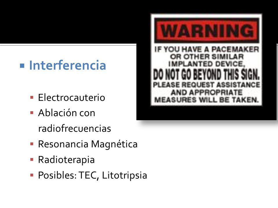 Interferencia Electrocauterio Ablación con radiofrecuencias Resonancia Magnética Radioterapia Posibles: TEC, Litotripsia