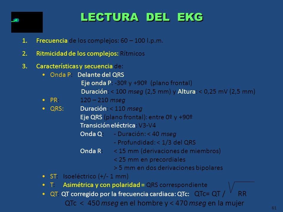 61 LECTURA DEL EKG 1.Frecuencia de los complejos: 60 – 100 l.p.m. 2.Ritmicidad de los complejos: Rítmicos 3.Características y secuencia de: Onda P: De