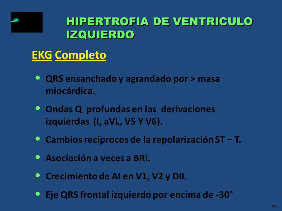 70 HIPERTROFIA DE VENTRICULO IZQUIERDO HIPERTROFIA DE VENTRICULO IZQUIERDO QRS ensanchado y agrandado por > masa miocárdica. Ondas Q profundas en las