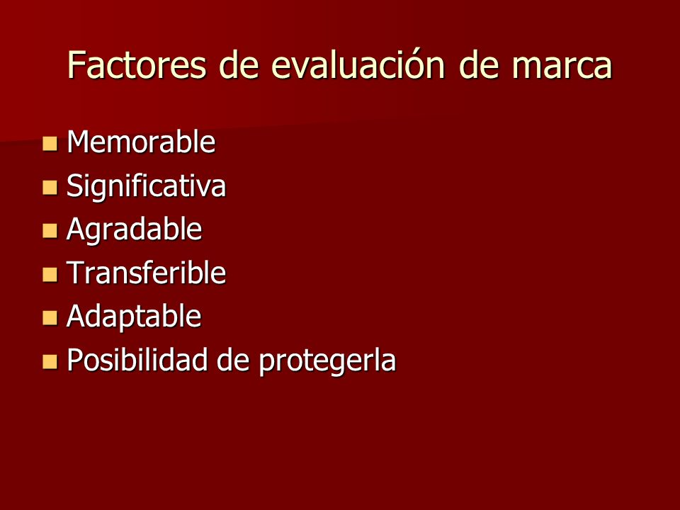 Factores de evaluación de marca Memorable Memorable Significativa Significativa Agradable Agradable Transferible Transferible Adaptable Adaptable Posi