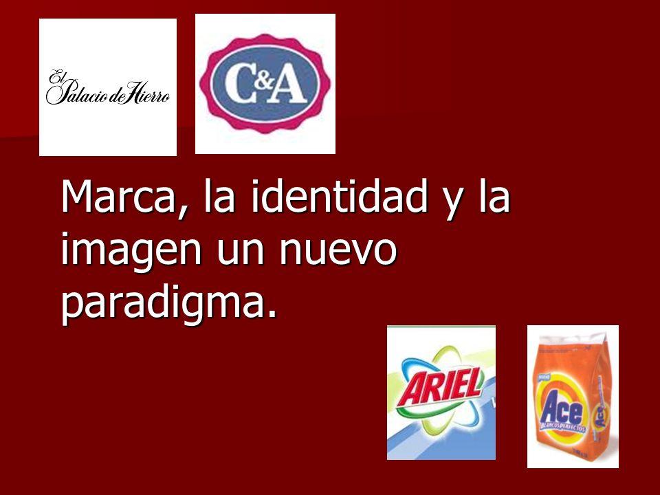 Marca, la identidad y la imagen un nuevo paradigma.