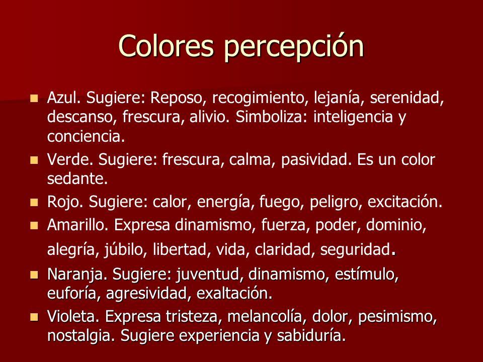 Colores percepción Azul. Sugiere: Reposo, recogimiento, lejanía, serenidad, descanso, frescura, alivio. Simboliza: inteligencia y conciencia. Verde. S