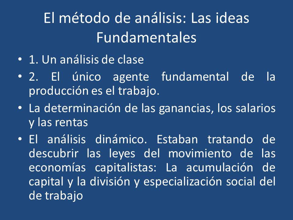 El método de análisis: Las ideas Fundamentales 1. Un análisis de clase 2. El único agente fundamental de la producción es el trabajo. La determinación