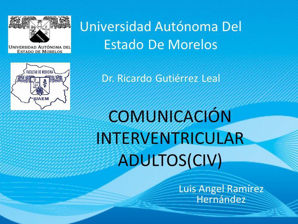 COMUNICACIÓN INTERVENTRICULAR ADULTOS(CIV) Luis Angel Ramírez Hernández Universidad Autónoma Del Estado De Morelos Dr. Ricardo Gutiérrez Leal