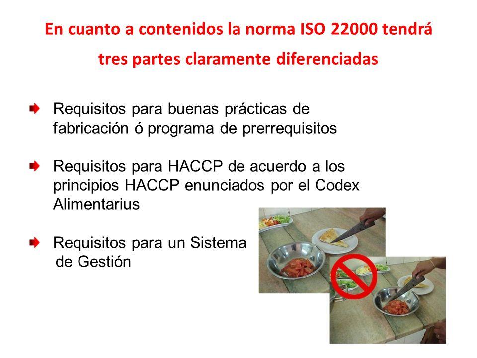 En cuanto a contenidos la norma ISO 22000 tendrá tres partes claramente diferenciadas 18 Requisitos para buenas prácticas de fabricación ó programa de