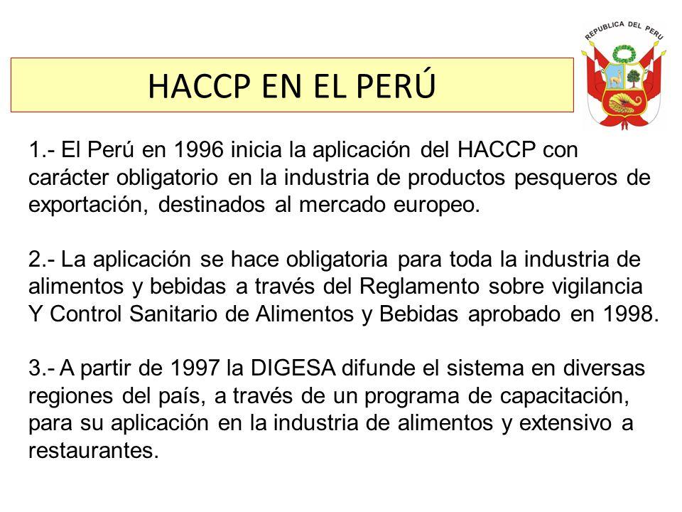 HACCP EN EL PERÚ 1.- El Perú en 1996 inicia la aplicación del HACCP con carácter obligatorio en la industria de productos pesqueros de exportación, de