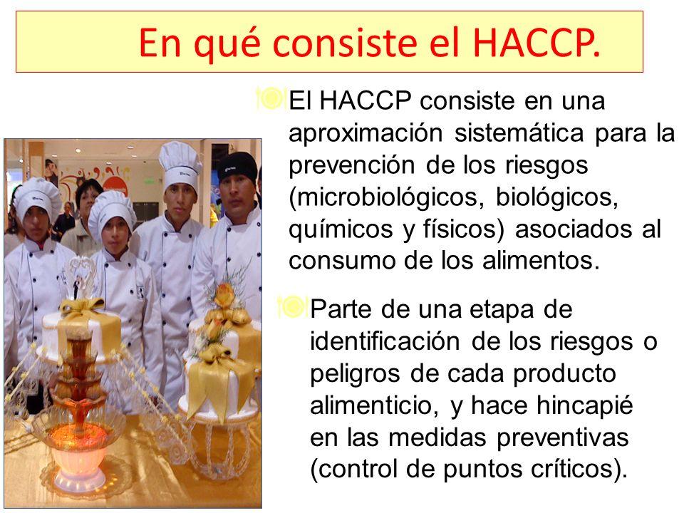 En qué consiste el HACCP. Parte de una etapa de identificación de los riesgos o peligros de cada producto alimenticio, y hace hincapié en las medidas