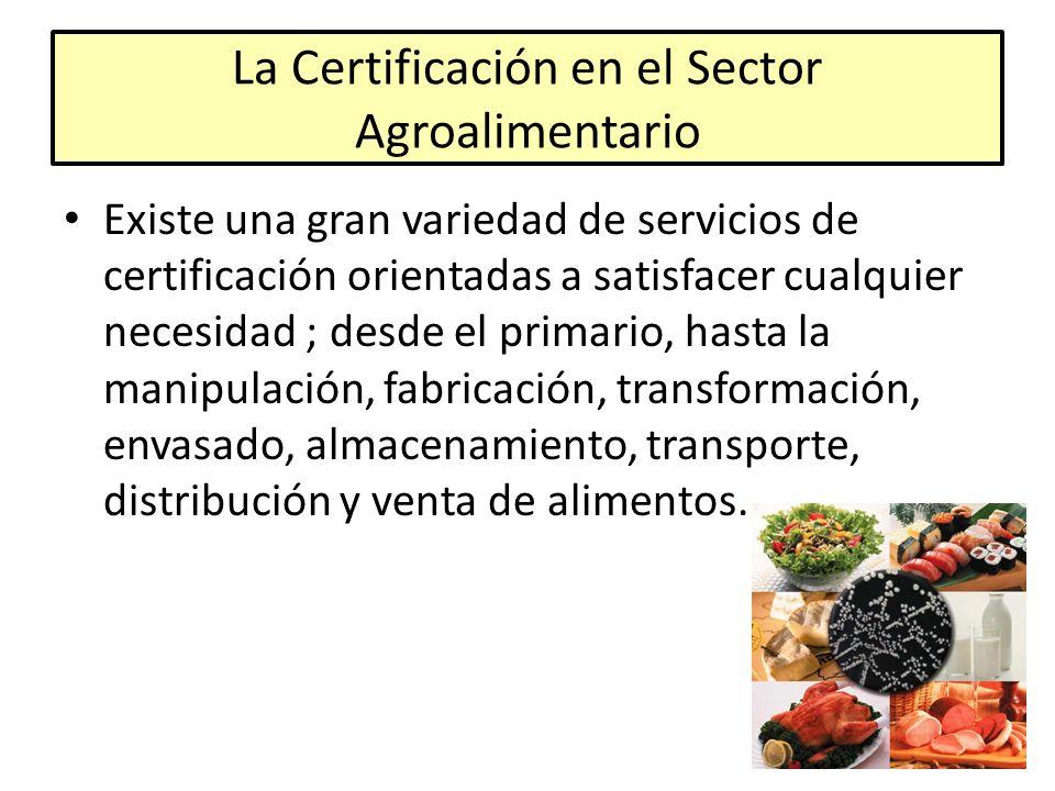 La Certificación en el Sector Agroalimentario Existe una gran variedad de servicios de certificación orientadas a satisfacer cualquier necesidad ; des