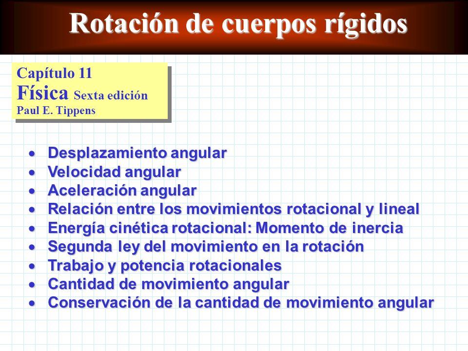 Rotación de cuerpos rígidos Capítulo 11 Física Sexta edición Paul E.