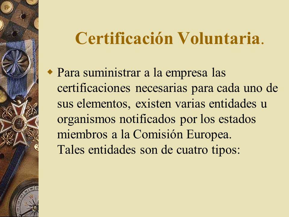 Existen dos factores que obligan a la empresa a solicitar certificaciones por diferentes entidades: La legislación comunitaria (directivas) y de cada