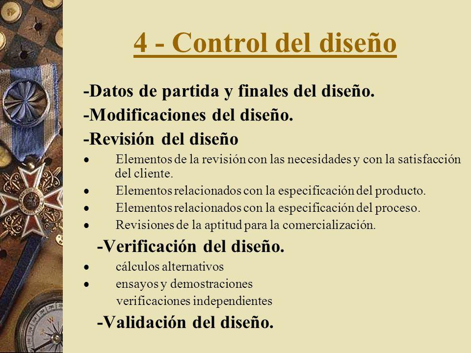 4 - Control del diseño El diseño de un producto debe considerar las responsabilidades de los clientes (obtenidas a través de estudios de mercado) y es