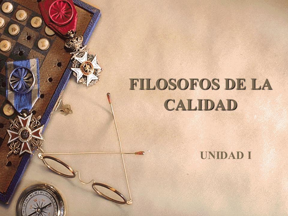 FILOSOFOS DE LA CALIDAD FILOSOFOS DE LA CALIDAD UNIDAD I