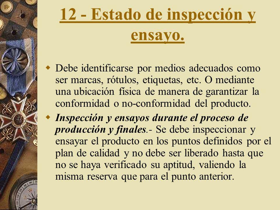 11 - Controles de los equipos de inspección, medición y ensayo Los equipos de inspección y ensayos deben poseer la incertidumbre de medición requerida