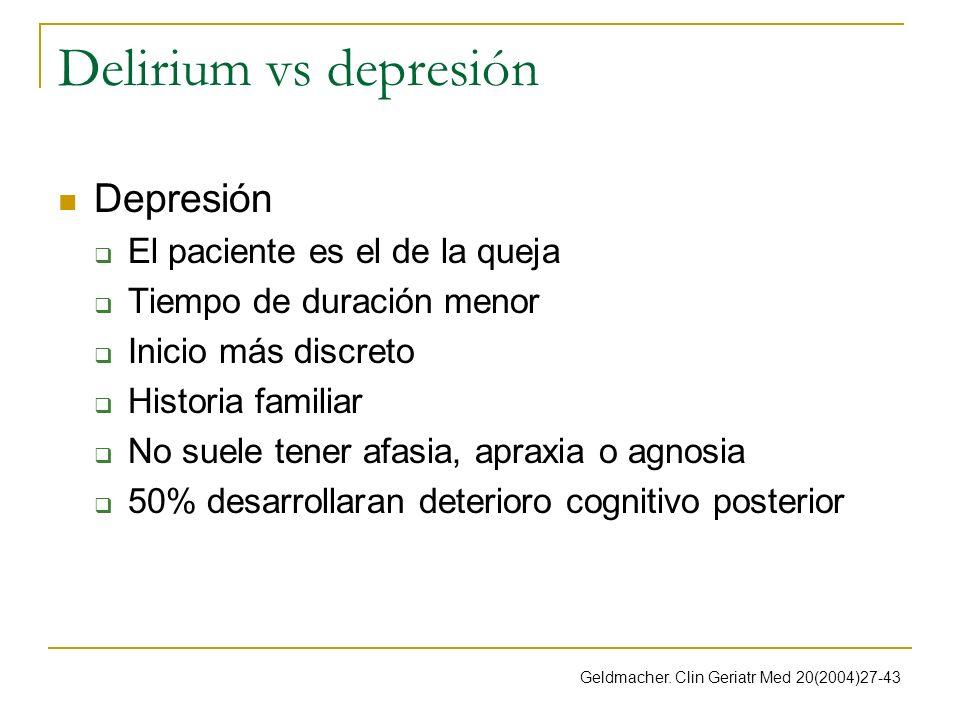 Delirium vs depresión Depresión El paciente es el de la queja Tiempo de duración menor Inicio más discreto Historia familiar No suele tener afasia, ap