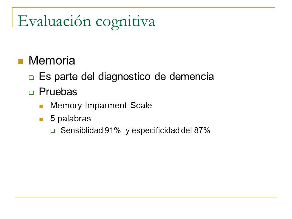 Evaluación cognitiva Memoria Es parte del diagnostico de demencia Pruebas Memory Imparment Scale 5 palabras Sensiblidad 91% y especificidad del 87%