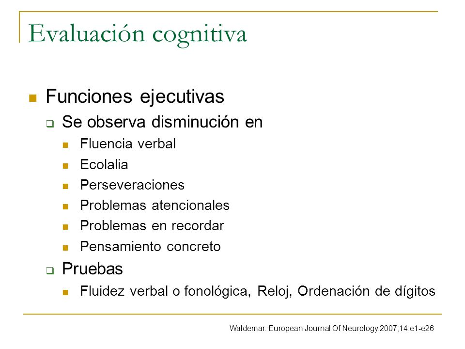 Evaluación cognitiva Funciones ejecutivas Se observa disminución en Fluencia verbal Ecolalia Perseveraciones Problemas atencionales Problemas en recor