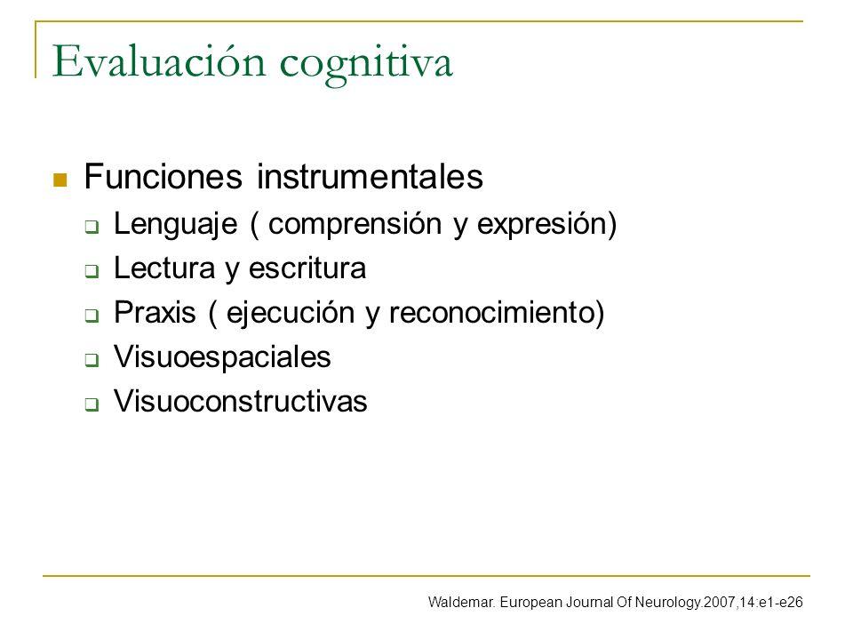 Evaluación cognitiva Funciones instrumentales Lenguaje ( comprensión y expresión) Lectura y escritura Praxis ( ejecución y reconocimiento) Visuoespaci