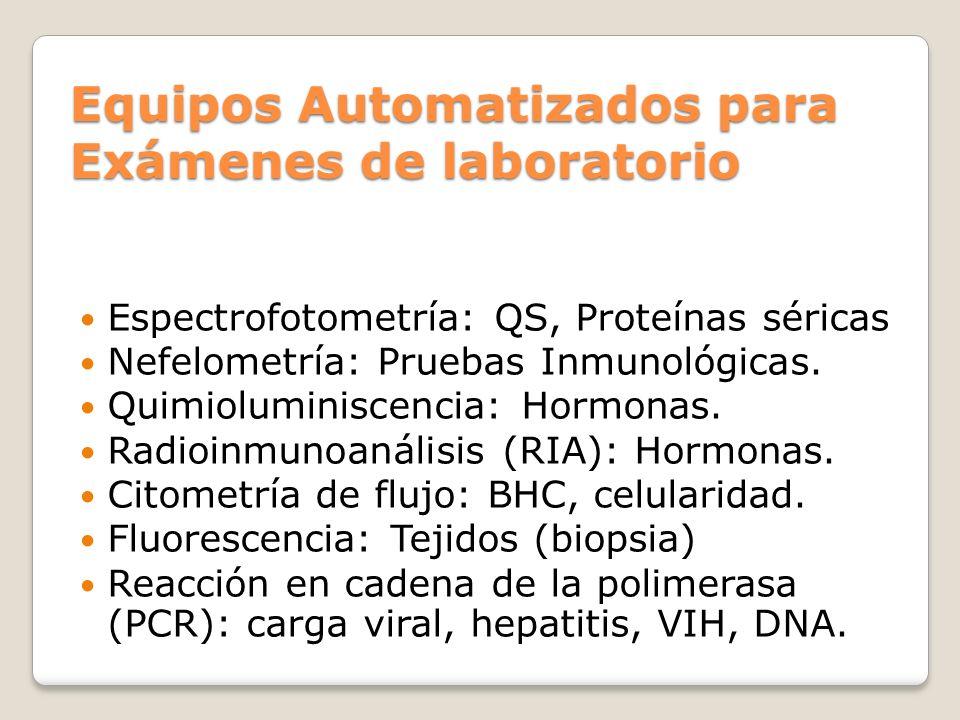 Equipos Automatizados para Exámenes de laboratorio Espectrofotometría: QS, Proteínas séricas Nefelometría: Pruebas Inmunológicas. Quimioluminiscencia: