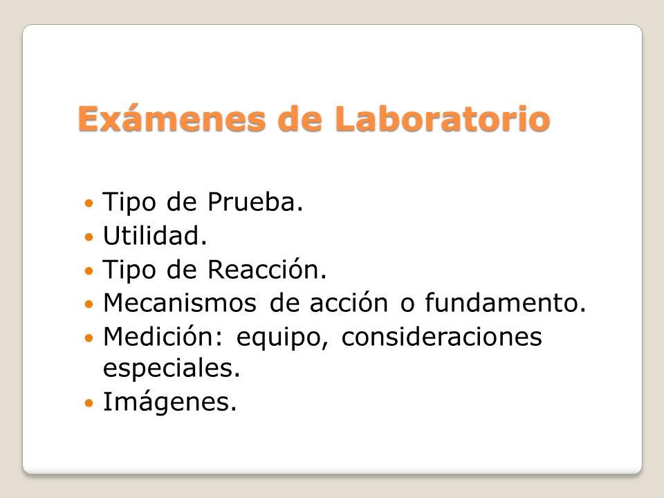 Exámenes de Laboratorio Tipo de Prueba. Utilidad. Tipo de Reacción. Mecanismos de acción o fundamento. Medición: equipo, consideraciones especiales. I