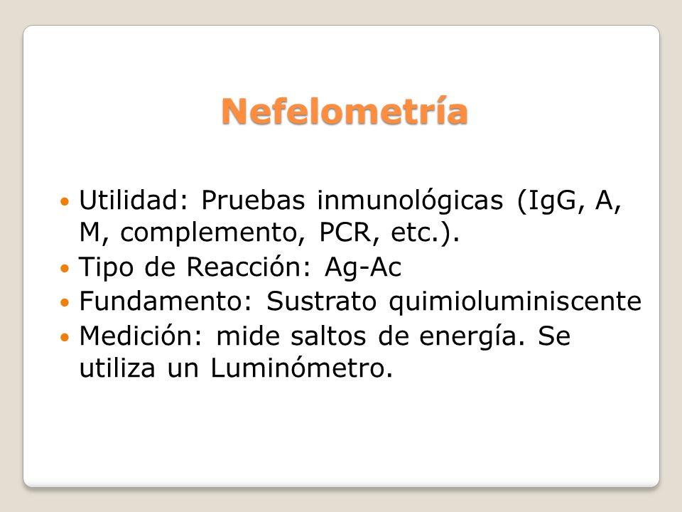Nefelometría Utilidad: Pruebas inmunológicas (IgG, A, M, complemento, PCR, etc.). Tipo de Reacción: Ag-Ac Fundamento: Sustrato quimioluminiscente Medi