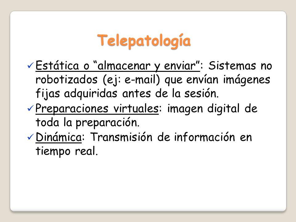 Telepatología Estática o almacenar y enviar: Sistemas no robotizados (ej: e-mail) que envían imágenes fijas adquiridas antes de la sesión. Preparacion