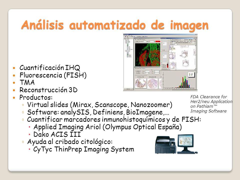 Análisis automatizado de imagen Análisis automatizado de imagen Cuantificación IHQ Fluorescencia (FISH) TMA Reconstrucción 3D Productos: Virtual slide