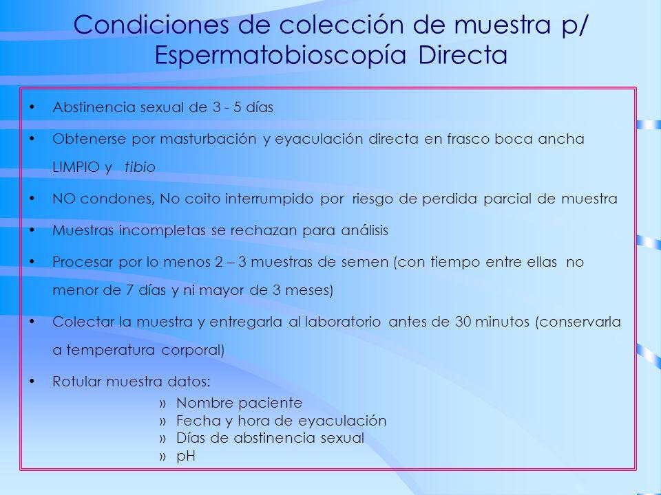 Condiciones de colección de muestra p/ Espermatobioscopía Directa Abstinencia sexual de 3 - 5 días Obtenerse por masturbación y eyaculación directa en
