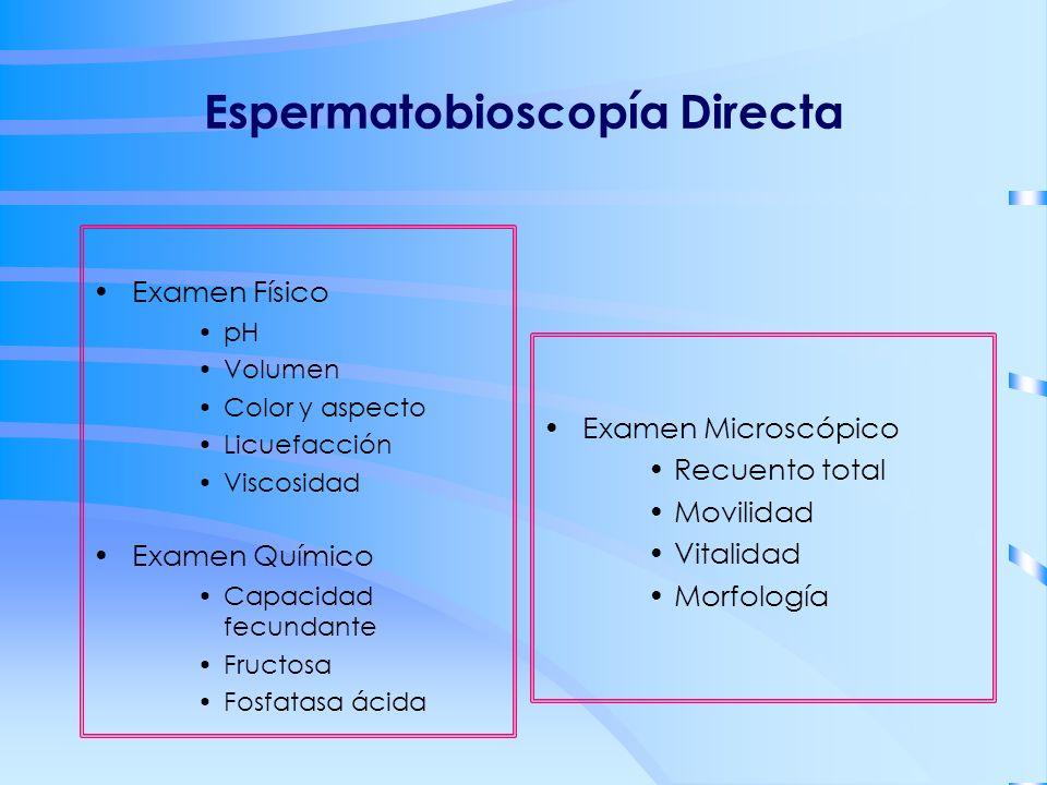 Espermatobioscopía Directa Examen Físico pH Volumen Color y aspecto Licuefacción Viscosidad Examen Químico Capacidad fecundante Fructosa Fosfatasa áci