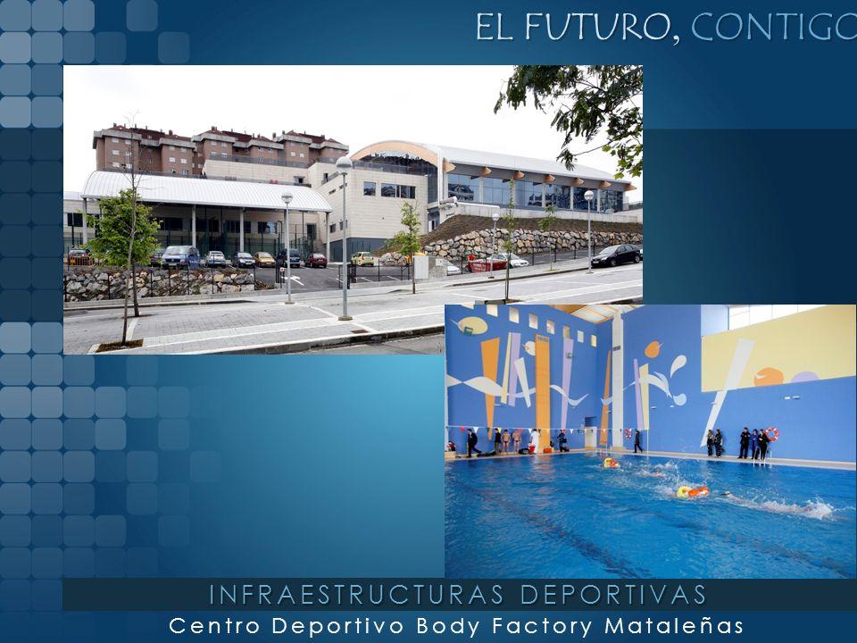 EL FUTURO, CONTIGO Centro Deportivo Body Factory Mataleñas INFRAESTRUCTURAS DEPORTIVAS