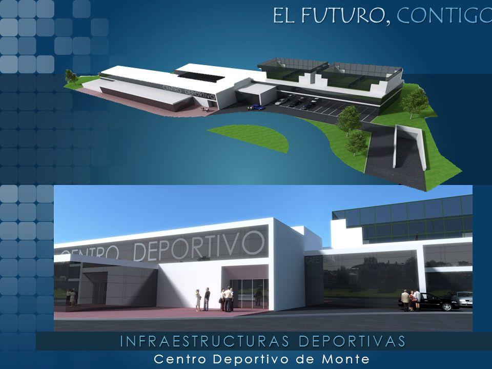 EL FUTURO, CONTIGO Centro Deportivo de Monte INFRAESTRUCTURAS DEPORTIVAS