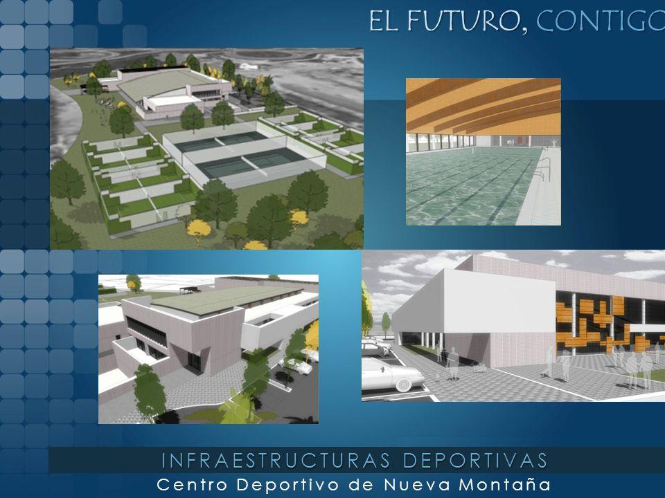 EL FUTURO, CONTIGO Centro Deportivo de Nueva Montaña INFRAESTRUCTURAS DEPORTIVAS