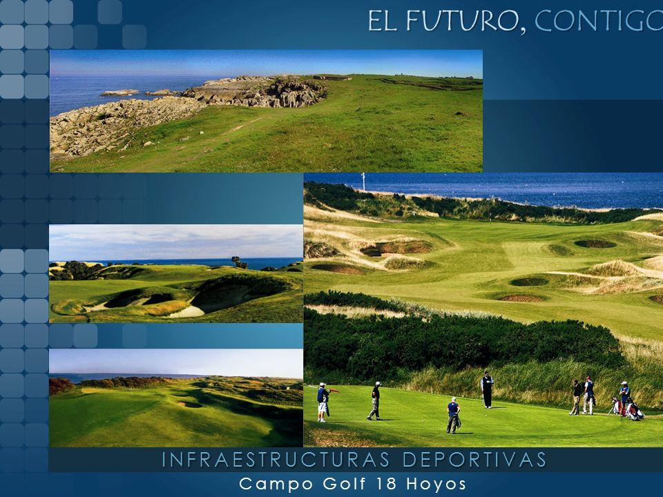EL FUTURO, CONTIGO Campo Golf 18 Hoyos INFRAESTRUCTURAS DEPORTIVAS