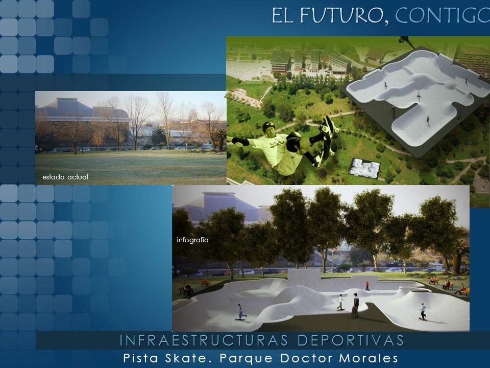EL FUTURO, CONTIGO Pista Skate. Parque Doctor Morales infografía estado actual INFRAESTRUCTURAS DEPORTIVAS