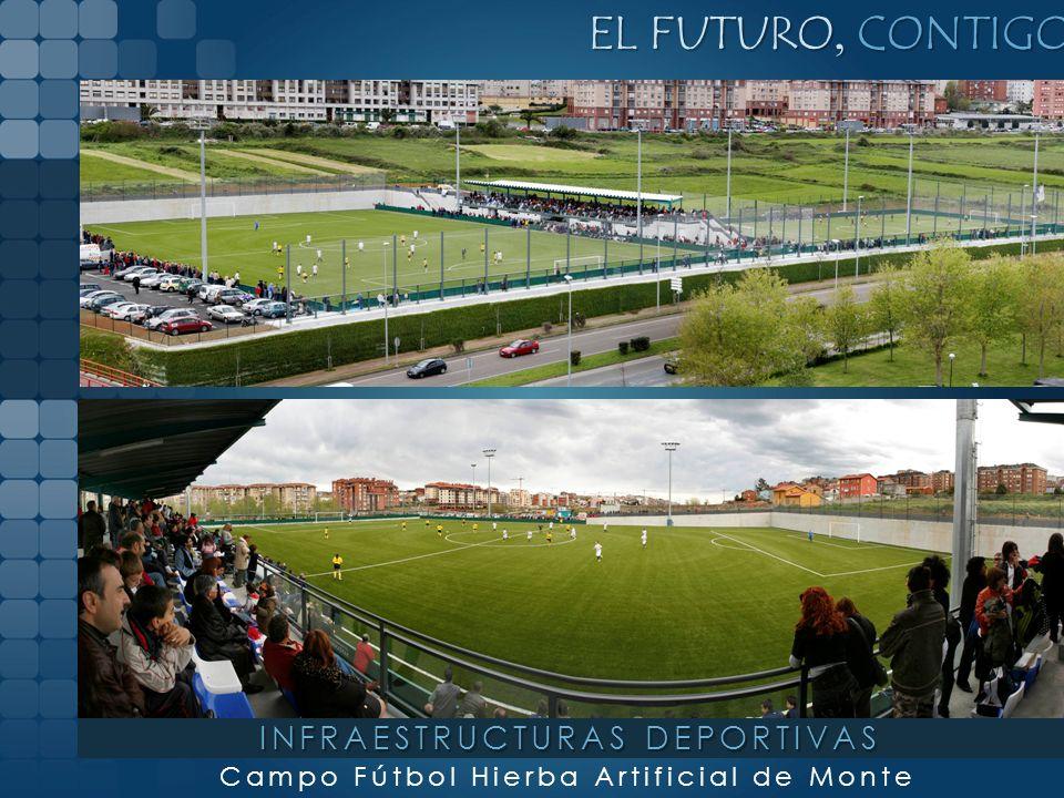 EL FUTURO, CONTIGO Campo Fútbol Hierba Artificial de Monte INFRAESTRUCTURAS DEPORTIVAS