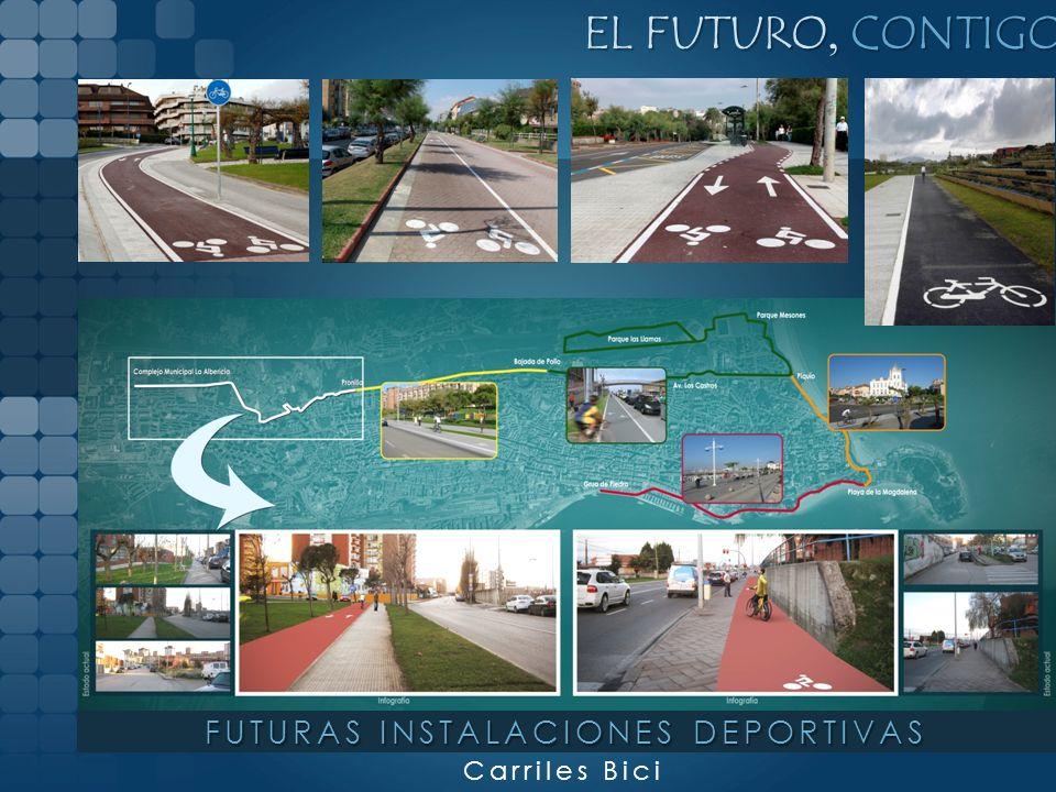 EL FUTURO, CONTIGO Carriles Bici FUTURAS INSTALACIONES DEPORTIVAS