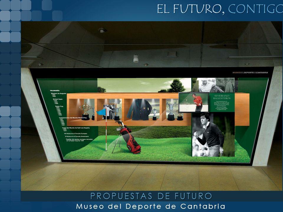EL FUTURO, CONTIGO Museo del Deporte de Cantabria PROPUESTAS DE FUTURO