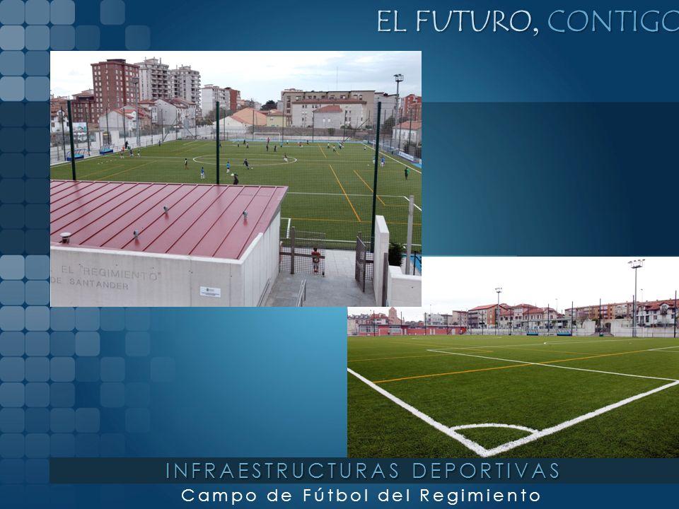 EL FUTURO, CONTIGO Campo de Fútbol del Regimiento INFRAESTRUCTURAS DEPORTIVAS