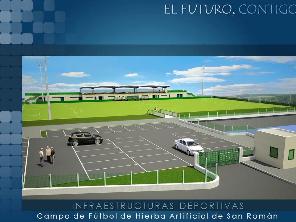 EL FUTURO, CONTIGO Campo de Fútbol de Hierba Artificial de San Román INFRAESTRUCTURAS DEPORTIVAS