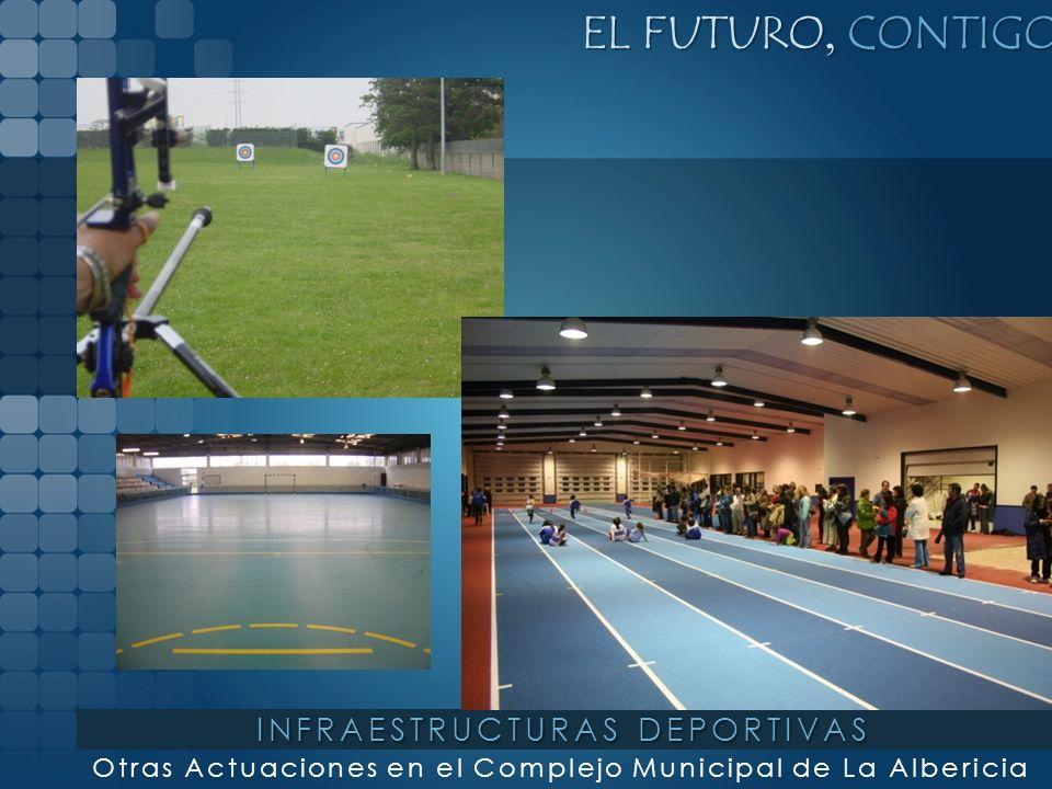 EL FUTURO, CONTIGO Otras Actuaciones en el Complejo Municipal de La Albericia INFRAESTRUCTURAS DEPORTIVAS