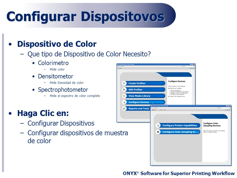 ONYX ® Software for Superior Printing Workflow Configurar Dispositovos Dispositivo de Color –Que tipo de Dispositivo de Color Necesito? Colorimetro –M