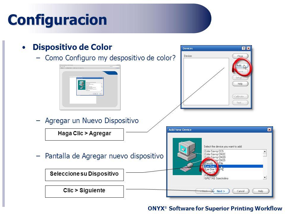 ONYX ® Software for Superior Printing Workflow Dispositivo de Color –Como Configuro my despositivo de color? –Agregar un Nuevo Dispositivo –Pantalla d