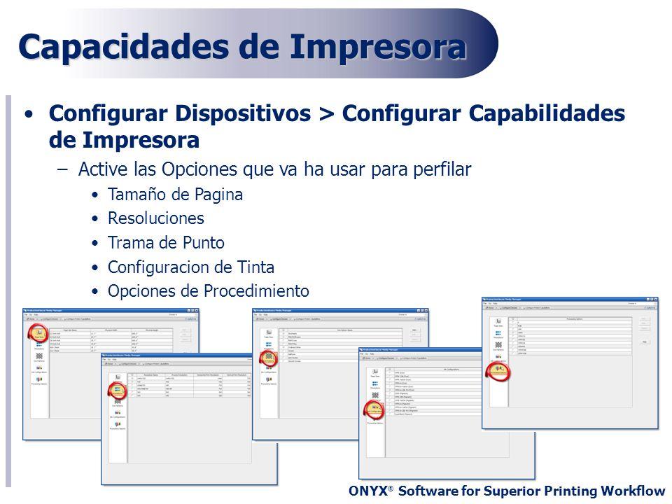 ONYX ® Software for Superior Printing Workflow Configurar Dispositivos > Configurar Capabilidades de Impresora –Active las Opciones que va ha usar par