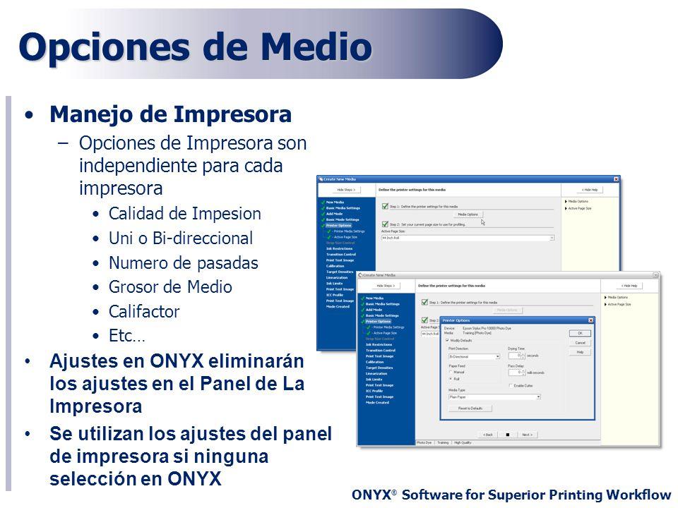 ONYX ® Software for Superior Printing Workflow Opciones de Medio Manejo de Impresora –Opciones de Impresora son independiente para cada impresora Cali