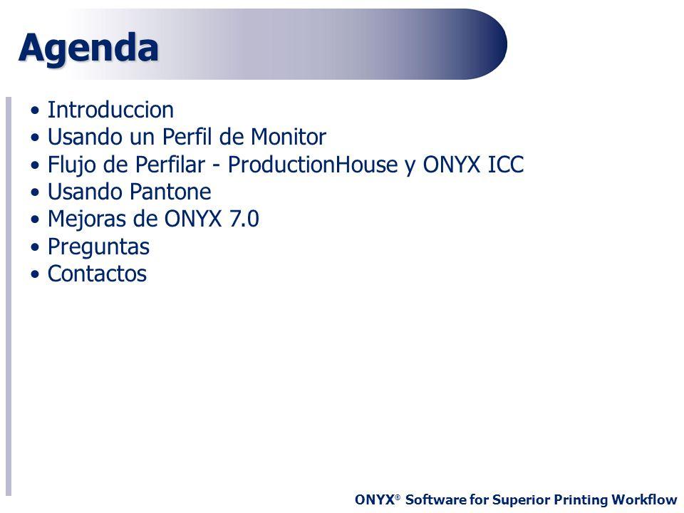ONYX ® Software for Superior Printing Workflow Agenda Introduccion Usando un Perfil de Monitor Flujo de Perfilar - ProductionHouse y ONYX ICC Usando P