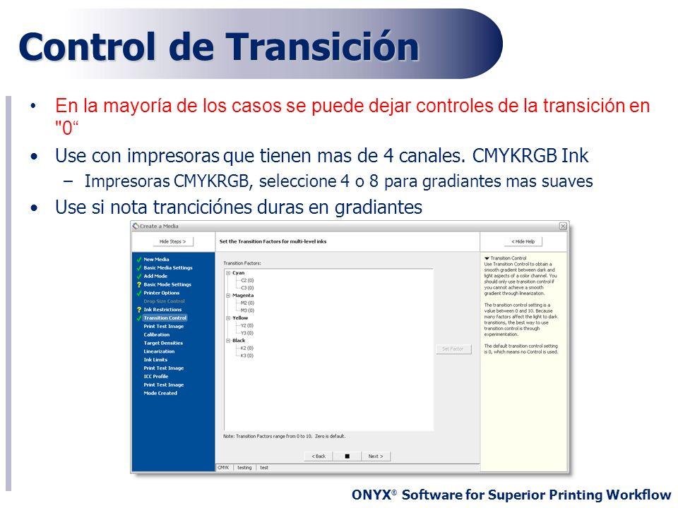 ONYX ® Software for Superior Printing Workflow Control de Transición En la mayoría de los casos se puede dejar controles de la transición en