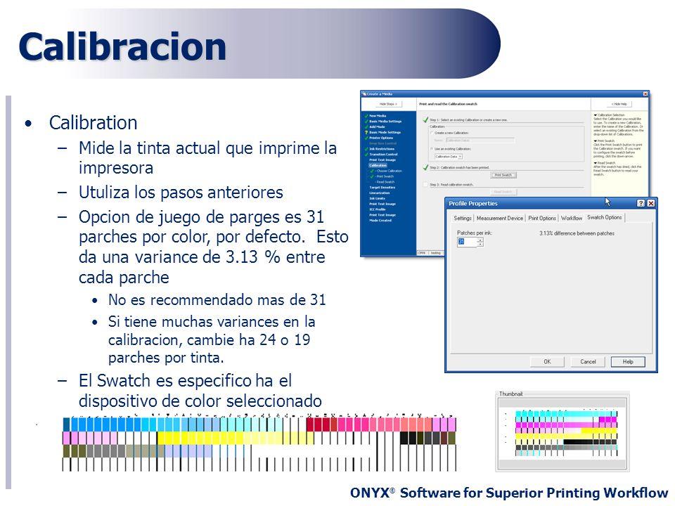 ONYX ® Software for Superior Printing Workflow Calibration –Mide la tinta actual que imprime la impresora –Utuliza los pasos anteriores –Opcion de jue