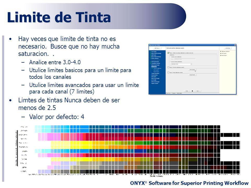 ONYX ® Software for Superior Printing Workflow Limite de Tinta Hay veces que limite de tinta no es necesario. Busce que no hay mucha saturacion.. –Ana