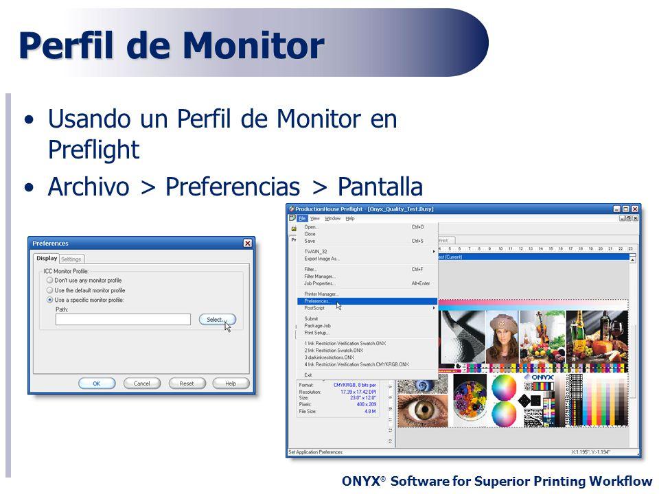 ONYX ® Software for Superior Printing Workflow Perfil de Monitor Usando un Perfil de Monitor en Preflight Archivo > Preferencias > Pantalla